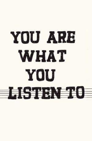voce é o q vc ouve