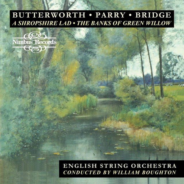 Butterworth (1885-1916) / Parry (1848-1918) / Bridge (1879-1941)  – Música para Orquestra de Câmara – English String Orchestra – William Boughton